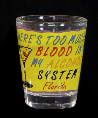 "Funny Shot Glass  ""There's too much blood in my alcohol system"" (Custom Imprint Available)"