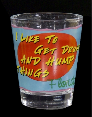 "Funny Shot Glasses ""I like to get drunk & hump things."" (Custom Imprint Available)"
