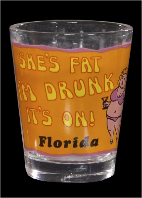 "Funny Shot Glass  ""She's fat, I'm drunk, It's on"" (Custom Imprint Available)"