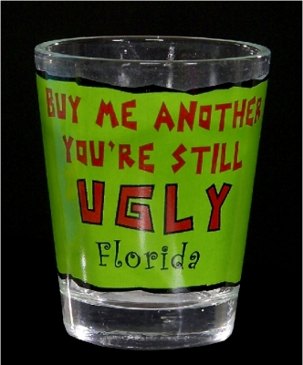 "Funny Shot Glass  ""Buy me another you're still ugly.""  (Custom Imprint Available)"